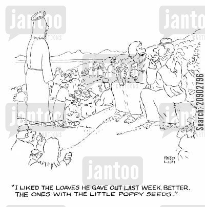 bread rolls cartoon humor: 'I liked the loaves he gave out last week better. The ones with the little poppy seeds.'