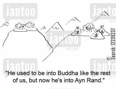 ayn rand cartoon humor: 'He used to be into Buddha like the rest of us, but now he's into Ayn Rand.'
