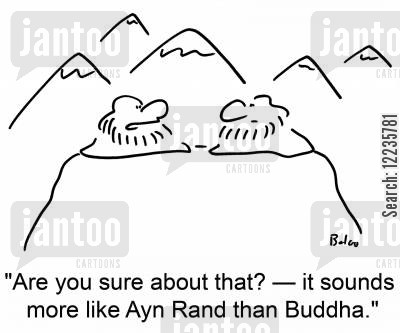 ayn rand cartoon humor: 'Are you sure about that? -- It sounds more like Ayn Rand than Buddha.'