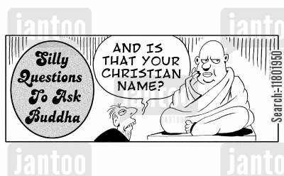 silly question cartoon humor: Silly questions to ask Buddha: 'And is that your christian name?'