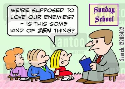 good karma cartoon humor: SUNDAY SCHOOL, 'We're supposed to love our enemies? -- Is this some sort of ZEN thing?'