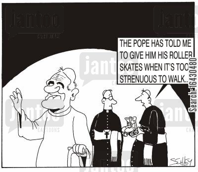immobile cartoon humor: 'The Pope has told me to give him his roller skates when it's too strenuous to walk...'