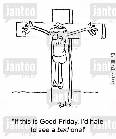 good day cartoon humor: 'If this is Good Friday, I'd hate to see a bad one!'