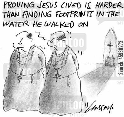 existance cartoon humor: Proving Jesus lived is harder than finding footprints in the water he walked on.