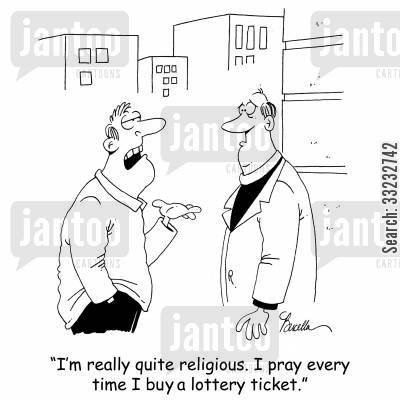 lottery ticket cartoon humor: 'I'm really quite religious. I pray every time I buy a lottery ticket.'