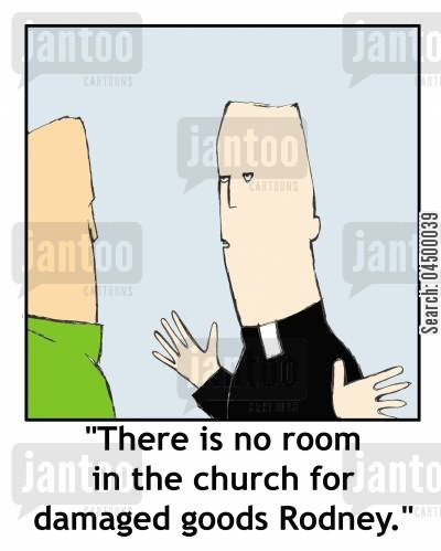 personal history cartoon humor: 'There is no room in the church for damaged goods Rodney.'