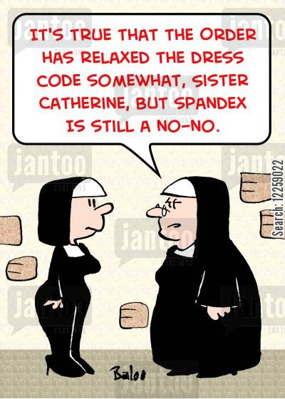 provocative dress cartoon humor: 'It's true that the order has relaxed the dress code somewhat, Sister Catherine, but spandex is still a no-no.'