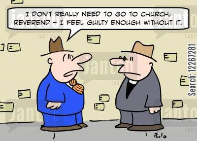 guilty consciences cartoon humor: 'I really don't need to go to church, Reverend -- I feel guilty enough without it.'