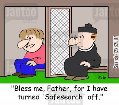 catholic priests cartoon humor: 'Bless me, Father, for I have turned 'Safesearch' off.'