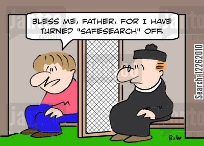 catholic priest cartoon humor: 'Bless me, Father, for I have turned 'Safesearch' off.'