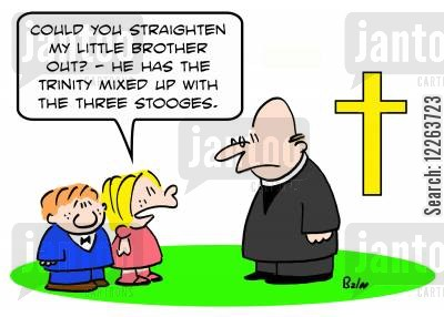 mixed cartoon humor: 'Could you straighten my little brother out? -- he has the Trinity mixed up with the Three Stooges.'