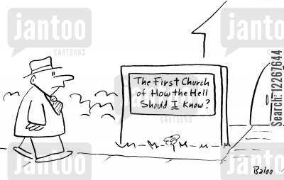 theist cartoon humor: THE FIRST CHURCH OF HOW THE HELL SHOULD I KNOW?