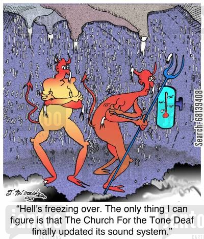 audio technician cartoon humor: 'Hell's freezing over. The only thing I can figure is that The Church For the Tone Deaf finally updated it's sound system.'