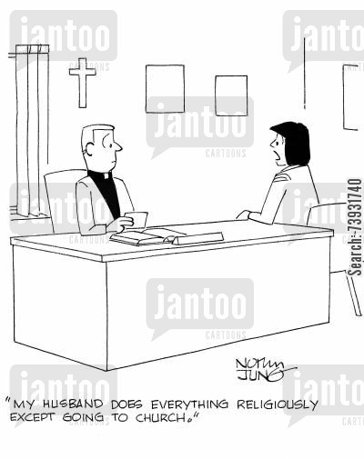 spiritual advise cartoon humor: 'My husband does everything religiously except going to church.'