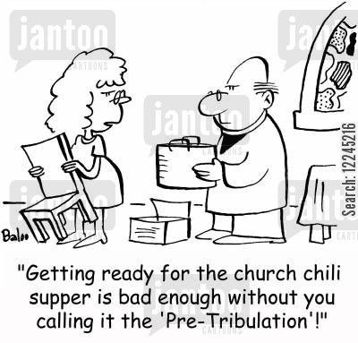 church suppers cartoon humor: 'Getting ready for the church chili supper is bad enough without you calling it the 'Pre-Tribulation'!'