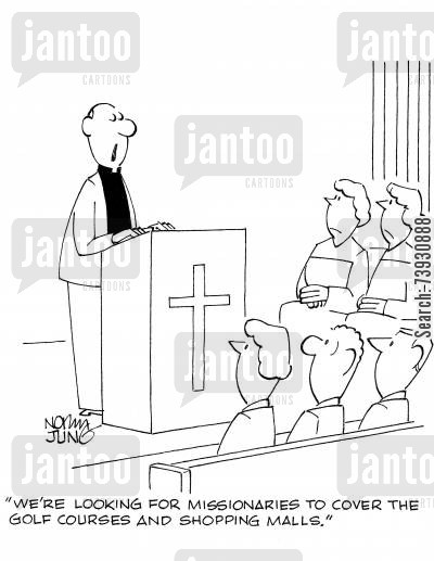 churchgoer cartoon humor: 'We're looking for missionaries to cover the golf courses and shopping malls.'