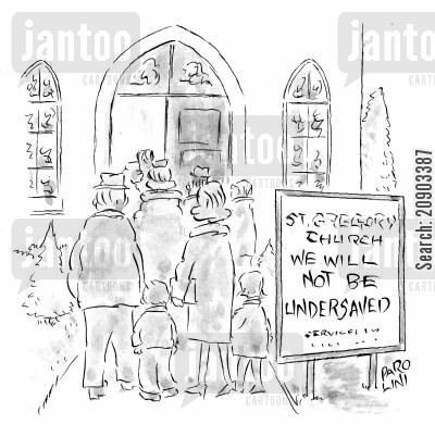 churching cartoon humor: St. Gregory Church - We will not be undersaved.