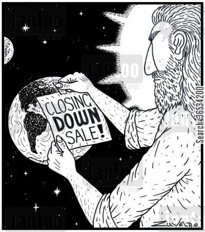 enviroment cartoon humor: God not-too-happy with the Humans sticking a 'Closing DOWN Sale!' sign on planet Earth