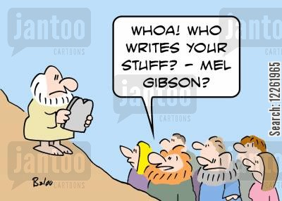 mel gibson cartoon humor: 'Whoa! Who writes your stuff -- Mel Gibson?'