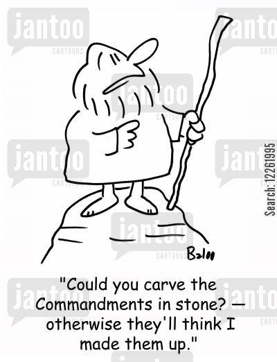 stone tablet cartoon humor: 'Could you carve the Commandments in stone? -- otherwise they'll think I made them up.'