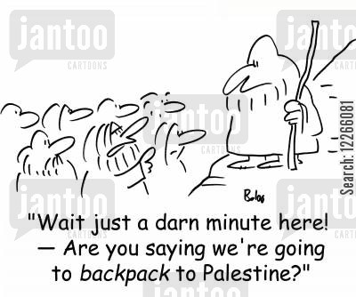 backpack cartoon humor: 'Wait just a darn minute here! -- Are you saying we're going to backpack to Palestine?'
