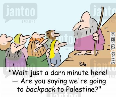 holy land cartoon humor: 'Wait just a darn minute here! -- Are you saying we're going to backpack to Palestine?'