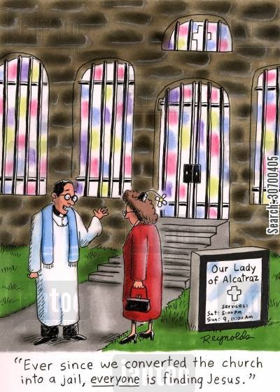 converts cartoon humor: 'Ever since we converted the church into a jail, everyone is finding Jesus.'