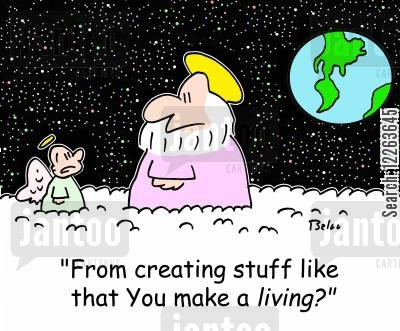 religious beliefs cartoon humor: 'From creating stuff like this you make a LIVING?'