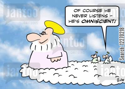 all knowing cartoon humor: 'Of course He never listens - He's OMNISCIENT!'