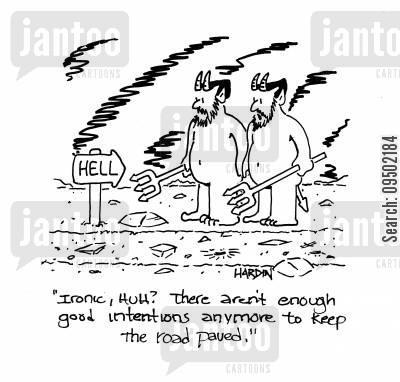 good intention cartoon humor: 'Ironic, huh? There aren't enough good intentions anymore to keep the road paved.'
