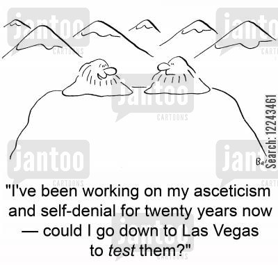self denial cartoon humor: 'I've been working on my asceticism and self-denial for twenty years now -- could I go down to Las Vegas to test them?'