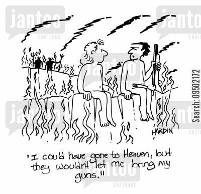 licence cartoon humor: 'I could have gone to heaven but they wouldn't let me bring my guns.'
