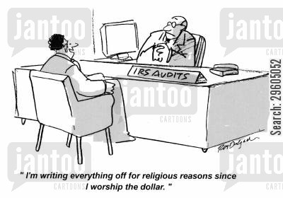 dollars cartoon humor: 'I'm writing everything off for religious reasons since I worship the dollar.'