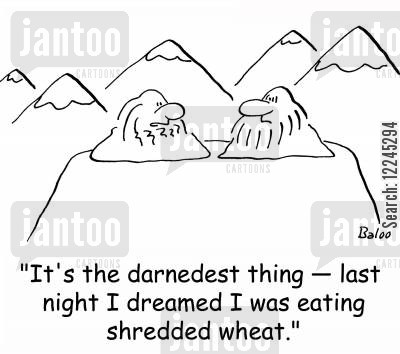 shredded wheat cartoon humor: 'It's the darnedest thing -- last night I dreamed I was eating shredded wheat.'