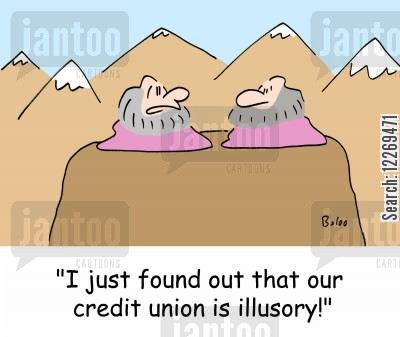 credit unions cartoon humor: 'I just found out that our credit union is illusory!'