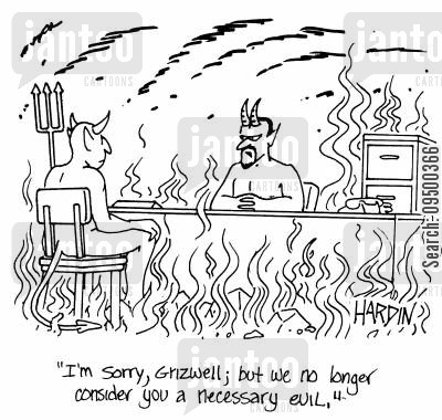 necessary evil cartoon humor: 'I'm sorry, Grizwell; but we no longer consider you a necessary evil.'