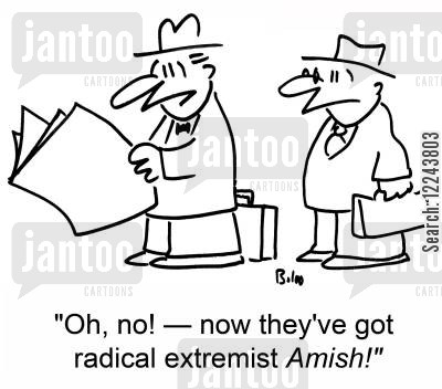 radicals cartoon humor: 'Oh, no! -- now they've got radical extremist Amish!'