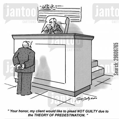theory cartoon humor: 'Your honor, my client would like to plead not guilty due to the theory of predestination.'