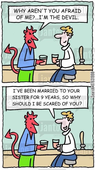scary wife cartoon humor: Why aren't you afraid of me? I'm the devil. I've been married to your sister for 9 yars, so why should I be scared of you?