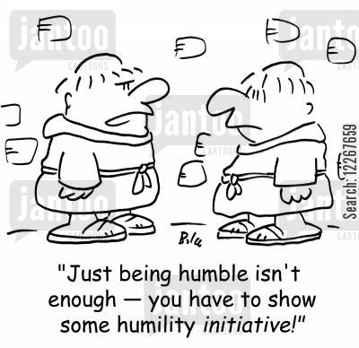 humbleness cartoon humor: 'Just being humble isn't enough -- you have to show some humility INITIATIVE'