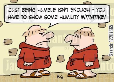 initiatives cartoon humor: 'Just being humble isn't enough -- you have to show some humility INITIATIVE!'