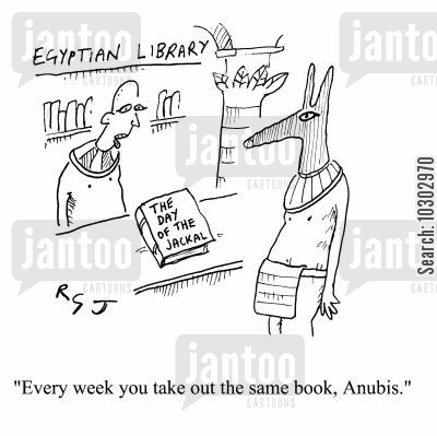 egyptian god cartoon humor: Egyptian Library: 'Every week you take out the same book, Anubis.'
