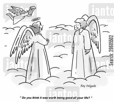 good cartoon humor: 'Do you think it was worth being good all your life?'