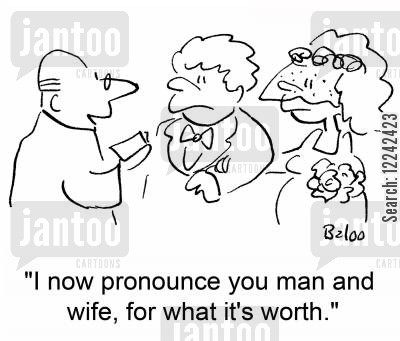cynic cartoon humor: 'I now pronounce you man and wife, for what it's worth,'