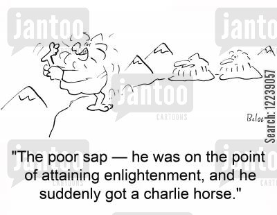 charlie horse cartoon humor: 'The poor sap -- he was on the point of attaining enlightenment, and he suddenly got a charlie horse,'