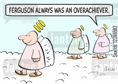 many cartoon humor: 'Ferguson always was an overachiever.'