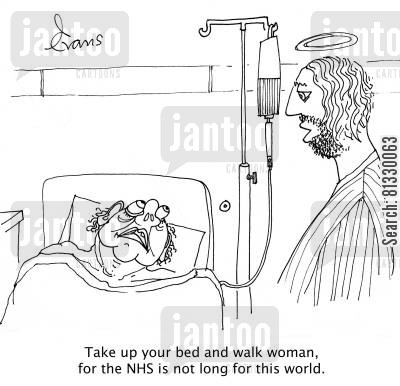 medicare cartoon humor: 'Pick up your bed and walk woman, for the NHS is not long for this world.'