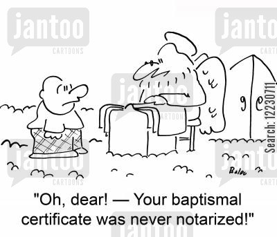 baptisms cartoon humor: 'Oh, dear! — your baptismal certificate was never notarized!'