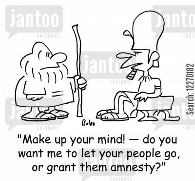 hewbews cartoon humor: 'Make up your mind! - do you want me to let your people go, or grant them amnesty?'