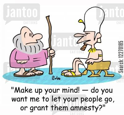 people cartoon humor: 'Make up your mind! -- do you want me to let your people go, or grant them amnesty?'